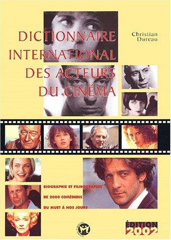 Dictionnaire international des acteurs du cinéma. : Edition 2002 par Christian Dureau