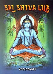 Sri Siva Lila: The Play of the Divine in the Form of Lord Shiva