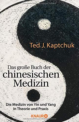 Das große Buch der chinesischen Medizin: Die Medizin von Yin und Yang in Theorie und Praxis (Chinesische Bücher Medizin)