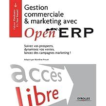 Gestion commerciale et marketing avec OpenERP: Suivez vos prospects, dynamisez vos ventes, lancez des campagnes marketing ! (Accès libre)