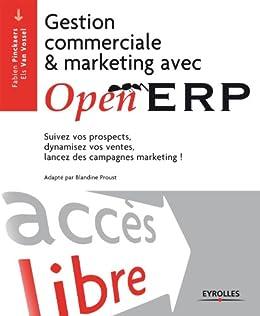 Gestion commerciale et marketing avec OpenERP: Suivez vos prospects, dynamisez vos ventes, lancez des campagnes marketing ! par [Pinckaers, Fabien, Van Vossel, Els]
