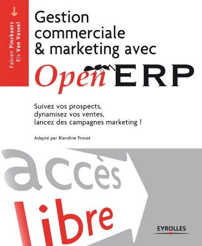 Gestion commerciale et marketing avec OpenERP: Suivez vos prospects, dynamisez vos ventes, lancez des campagnes marketing ! (Accès libre) par Fabien Pinckaers