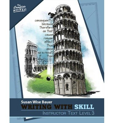 [(Writing with Skill, Level 3: Instructor Text)] [Author: Susan Wise Bauer] published on (January, 2015)