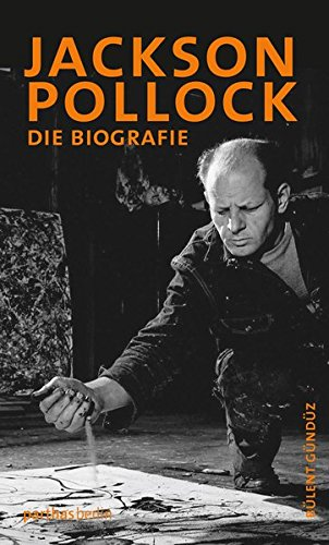 Jackson Pollock: Die Biografie (Pollocks Kunst Abstrakte Jackson)