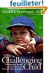 The Challenging Child: Understanding,...