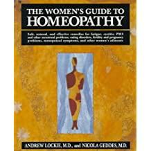 The Women's Guide to Homeopathy: The Natural Way to a Healthier Life for Women