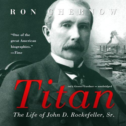 Titan: The Life of John D. Rockefeller, Sr.