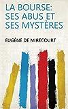 La bourse: ses abus et ses mystères (French Edition)