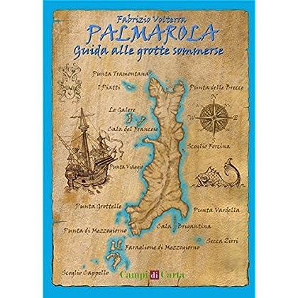 Palmarola: Guida Alle Grotte Sommerse (Campi Aperti Vol. 3)