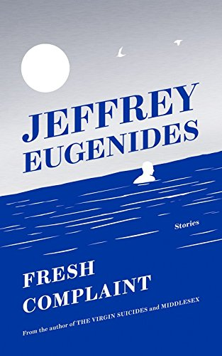 Fresh Complaints par Jeffrey Eugenides