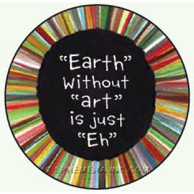 Earth without art is just Eh - ROUND MAGNET by Ephemera, Inc -