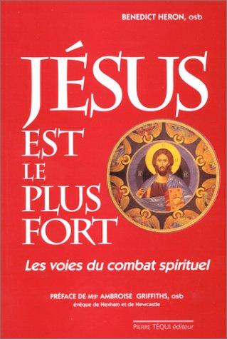 Jésus est le plus fort ! Les voies du combat spirituel : témoignage et réflexions