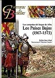 Campañas del Duque de Alba, Las. Los Países Bajos (1567-1573) (Guerreros y Batallas)