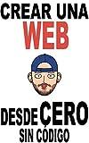 Crear una web desde cero (sin código) (Spanish Edition)