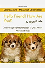 Hello Friend!  How Are You? Color Learning - Movement Edition: Dogs: A Rhyming Color Identification & Gross Motor Movement Book (Hello Friends Colors: Dogs) Paperback