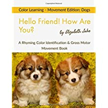 Hello Friend!  How Are You? Color Learning - Movement Edition: Dogs: A Rhyming Color Identification & Gross Motor Movement Book