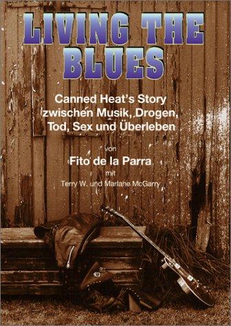 Living The Blues. Canned Heat's Story zwischen Musik, Drogen, Tod, Sex und Überleben.