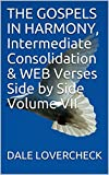 THE GOSPELS IN HARMONY, Intermediate Consolidation & WEB Verses Side by Side Volume VII