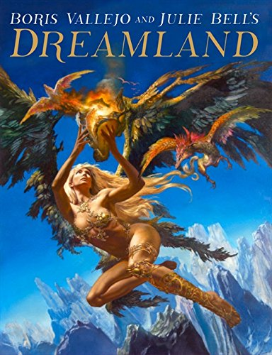 Dreamland: The Fantastic World of Boris and Julie Bell - Noah Bell