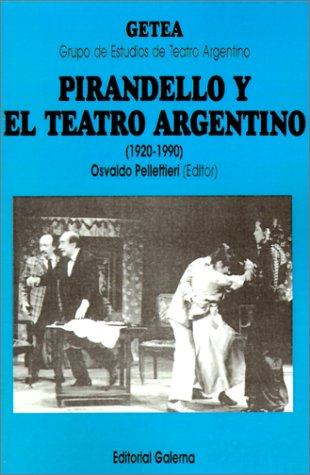 Pirandelio y El Teatro Argentino (1920-1990) (Cuadernos del Getea) por Osvaldo Pellettieri
