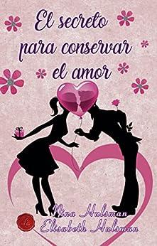 El secreto para conservar el amor (Spanish Edition)