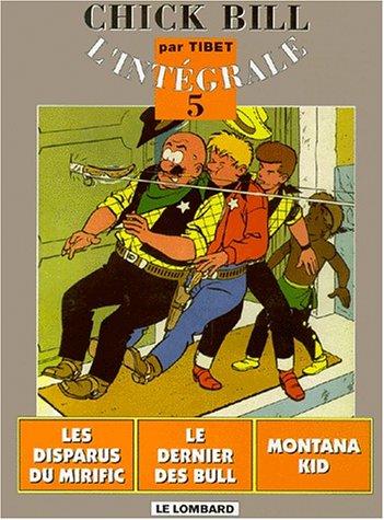 Chick Bill - L'Intégrale, tome 5 : Les Disparus du Mirific - Le Dernier des Bull - Montana Kid