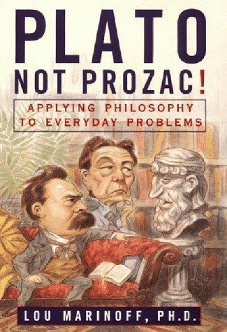 plato-not-prozac-applying-philosophy-to-everyday-problems