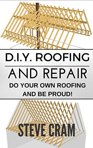 D.I.Y. Roofing And Repair - Do Your Own Roofing And Be Proud! (English Edition)