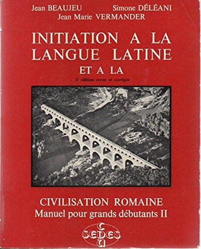 INITIATION A LA LANGUE LATINE ET A LA CIVILISATION ROMAINE. Tome 2, 3me dition