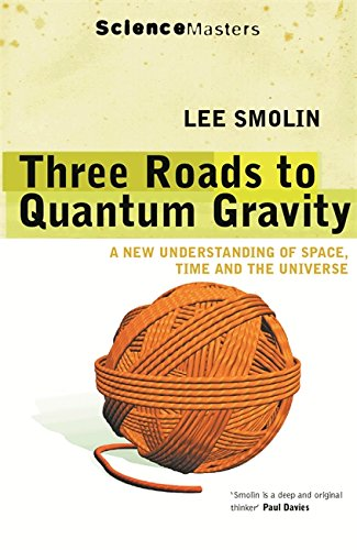 Three Roads to Quantum Gravity: A New Understanding of Space, Time and the Universe (SCIENCE MASTERS)