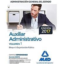 Auxiliar Administrativo de la Administración General del Estado. Temario Volumen 1 Bloque I: Organización Pública