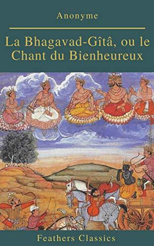 Couverture du livre La Bhagavad-Gîtâ, ou le Chant du Bienheureux (Feathers Classics)