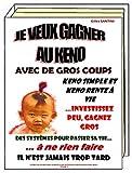 JE VEUX GAGNER AU KENO AVEC DE GROS COUPS. Keno simple et Keno Rente-à-Vie. Investissez peu, gagnez gros. Des systèmes pour passer sa vie à ne rien faire...