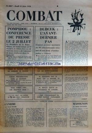 COMBAT [No 8067] du 25/06/1970 - pompidou conference de presse le 2 juillet dubcek l'avant dernier pas le proche orient a l'ecoute de new york paris et madrid font un mariage de raison bombardement massifs us au nord cambodge fortes perturbations dans le courrier m. guichard fait le point sur la rentree 70 wall street vers une nouvelle crise m. bercot quitte la presidence de citroen j.-j. s.-s. veut au moins 51 % des voix dimanche les pme - l'encadrement du credit bloque l'expansion tribun par Collectif