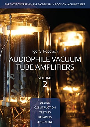 Audiophile Vacuum Tube Amplifiers - Design, Construction, Testing, Repairing & Upgrading, Volume 2 by Igor S. Popovich (2015-02-07)