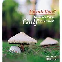 Unspielbar? - Fotokunst-Kalender 2012: Der etwas andere Golfkalender