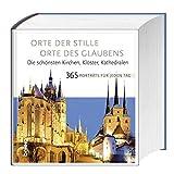 Kalender »Orte der Stille ? Orte des Glaubens«: Die schönsten Kirchen, Klöster, Kathedralen 365 Porträts für jeden Tag des Jahres -