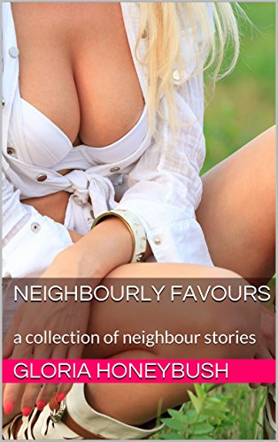 Neighbourly Favours A Collection Of Neighbour Stories By Honeybush Gloria