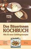 Das Bäuerinnen-Kochbuch: Alte & neue Lieblingsrezepte