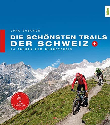 Die schönsten Trails der Schweiz: 44 Touren zum Budgetpreis