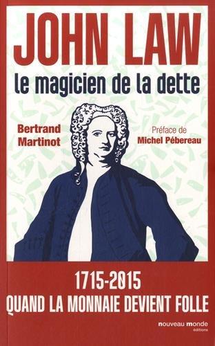 John Law : Le magicien de la dette par Bertrand Martinot