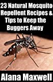 23 Natural Mosquito  Repellent Recipes & Tips To Keep the Buggers Away (English Edition)