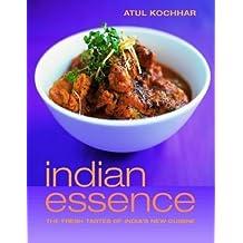 Indian Essence: The Fresh Tastes of India's New Cuisine by Atul Kochhar (2004-05-21)