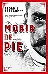 Morir de Pie / Die Standing Up par Pedro J. Fernandez