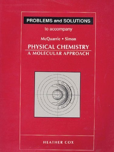 Problems & Solutions to Accompany McQuarrie - Simon Physical Chemistry: A Molecular Approach by Heather Cox (1997-10-01)