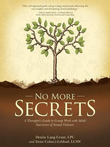 No More Secrets: A Therapist's Guide to Group Work with Adult Survivors of Sexual Violence by Denise Grant LPC (2015-06-30)