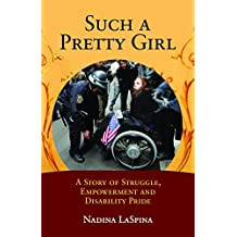 Such a Pretty Girl: A Story of Struggle, Empowerment, and Disability Pride (English Edition)