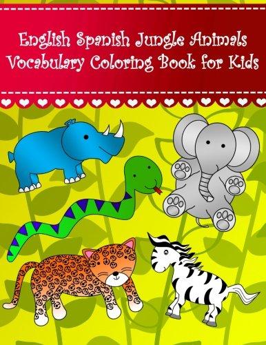 English Spanish Jungle Animals Vocabulary Coloring Book for Kids: English spanish jungle animals learning coloring book for kids Large cute animals; ... English Spanish Coloring Books For Kids)