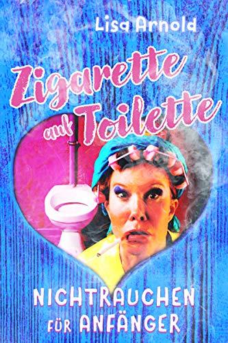 Zigarette auf Toilette: Nichtrauchen für Anfänger