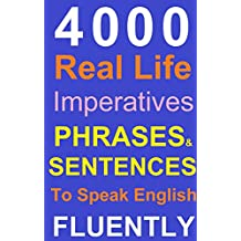 Spoken English: Real life Phrases and Sentences To Speak English Fluently (Revised): (Everything Included)
